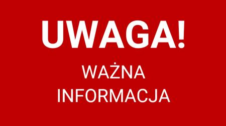 UWAGA! PILNA INFORMACJA
